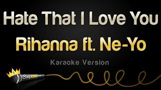 Rihanna   Hate That I Love You Ft. Ne Yo (Karaoke Version)
