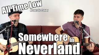 Somewhere In Neverland - All Time Low Acoustic Cover