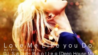 Love me like you do - DJ Sajid - Bootleg (Deep house mix)