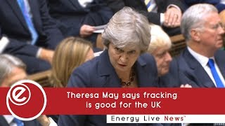 Theresa May says fracking is good for the UK