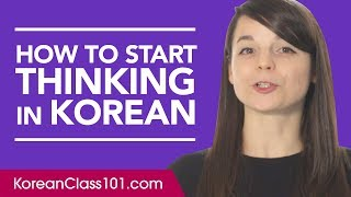 Stop Translating in Your Head and Start Thinking in Korean!