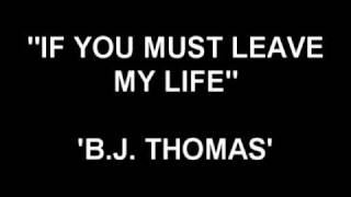 If You Must Leave My Life - B.J. Thomas