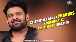 Celebrities About Prabhas In Baahubali2 Pre Release Function
