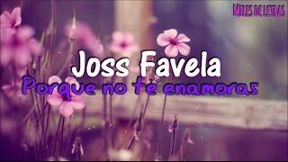 Joss Favela  Porque No Te Enamoras (LETRA)