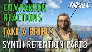 Companion Reactions, Taking a Bribe, Synth Rentention Part3 - Fallout 4