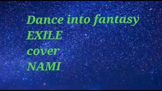 Dance into fantasy /EXILE  cover  NAMI