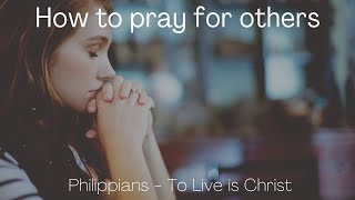 How to pray for others. Philippians 1:9