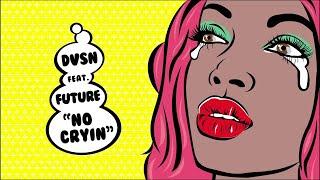 No Cryin   Dsvn Ft. Future [Lyrics]