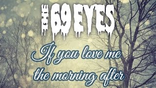 The 69 Eyes - If you love me the morning after (Le