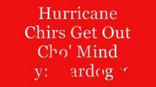 Get Out Cho' Mind - Hurricane Chris  (Video)