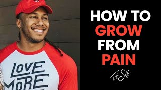 How To Grow From Pain | Trent Shelton
