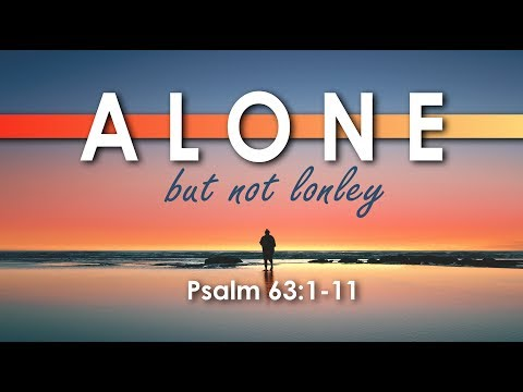 Alone But Not Lonely Psalm 63:1-11