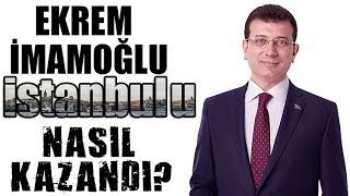 Ekrem İmamoğlu İstanbul'u Nasıl Kazandı?