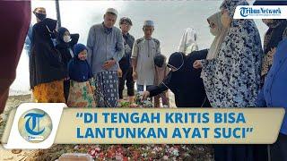Bocah yang Lantunkan Al Quran saat Sakit Meninggal, Orangtua Ceritakan Detik-detik sebelum Berpulang