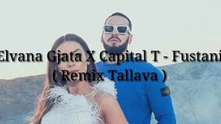 Elvana Gjata X Capital T   Fustani ( Remix Tallava )