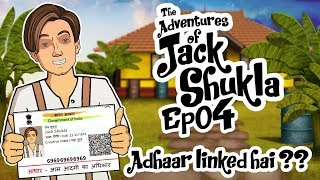 The Adventures Of Jack Shukla Episode 4 - Aadhar Card Linked Hai? || Shudh Desi Endings