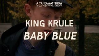 King Krule - Baby Blue - Take Away Show