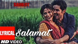 Salamat Full Song with Lyrics | SARBJIT | Randeep Hooda