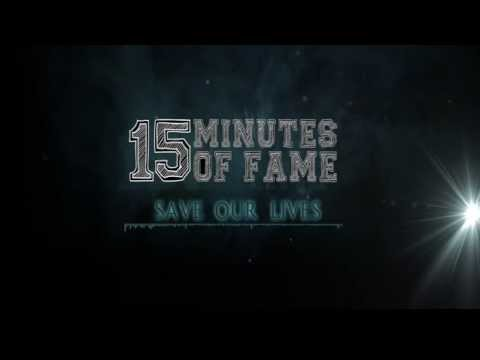15 Minutes Of Fame - 15Minutes Of Fame - Save Our Lives (Singel 2015)