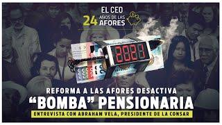 """A 24 años de su creación Reforma a las afores desactivan """"bomba"""" pensionaria: Abraham Vela"""