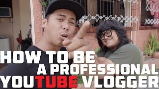 HOW TO BE A PROFESSIONAL YOUTUBE VLOGGER