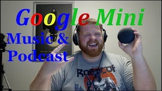 Google Home Mini: Playing Music and Podcast