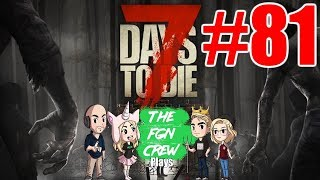 The FGN Crew Plays: 7 Days to Die #81 - Grand Canyon