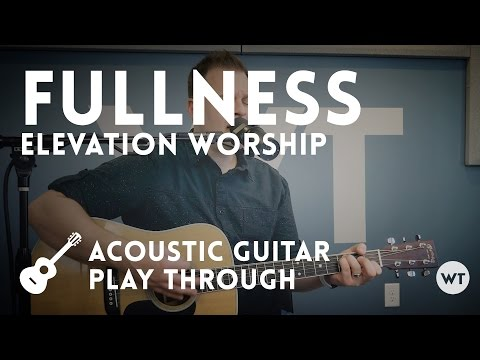 Fullness - Elevation Worship (acoustic cover with chords)