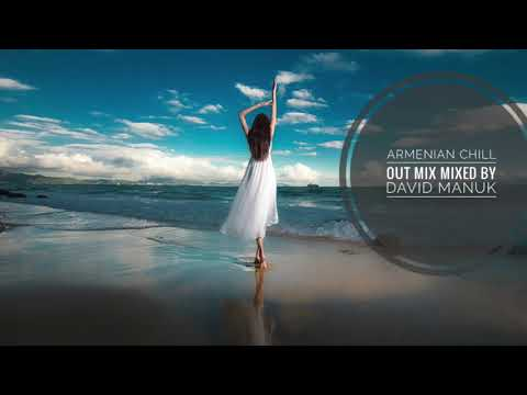 HAYKAKAN DANDAX ERGERI MIX 2018 ARMENIAN CHILL OUT MIX