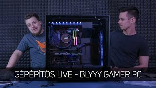 GÉPÉPÍTŐS BLYYYV!   bLYYY Gamer gépét rakjuk össze! - 03.19.
