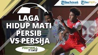 FOOTBALL TIME: Laga Hidup Mati Persib vs Persija