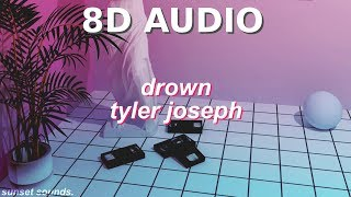 DROWN   Tyler Joseph (8D AUDIO + Lyrics)