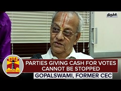 Parties-giving-Cash-for-Votes-cant-be-stopped--Former-CEC-Gopalaswami-Thanthi-TV