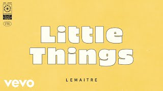Lemaitre   Little Things (Official Audio)