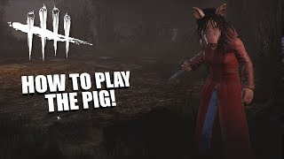 HOW TO PLAY THE PIG! | Dead By Daylight THE PIG