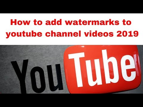How to add watermarks to youtube channel videos 2019