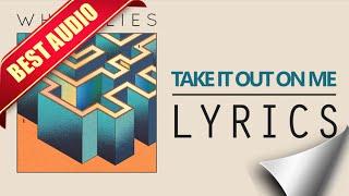 White Lies   Take It Out On Me Lyrics