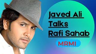 Javed Ali talks Mohammed Rafi Sahab-MRMI
