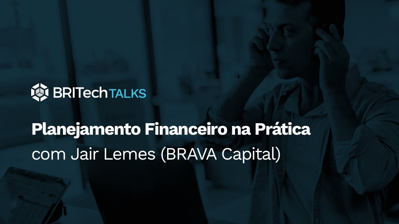 Planejamento Financeiro na Prática com Jair Lemes (BRAVA Capital)