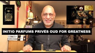 NEW Initio Parfums Privés Oud For Greatness REVIEW + GIVEAWAY (CLOSED)