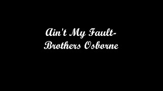 Brothers Osborne - It Ain't My Fault (lyrics)