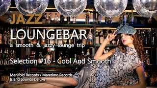 Jazz Loungebar - Selection #16 Cool And Smooth, HD, 2015, Smooth Lounge Music