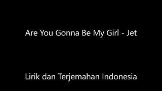 JET - Are You Gonna Be My Girl Lirik Dan Terjemahan Indonesia