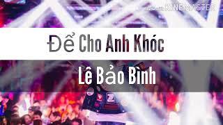 Để Cho Anh Khóc (Remix Dj VA Siêu Hot) Lê Bảo Bình