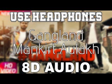 Gangland-Mankirt Aulakh [8D AUDIO] Deep Kahlon | 8D Punjabi Songs