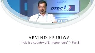 """Arvind Kejriwal : """" India is a country of Entrepreneurs' """" -  Part I"""