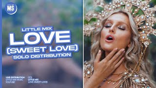 Little Mix - Love (Sweet Love) ~ Solo Distribution