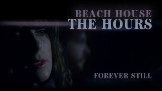 "Beach House - ""The Hours"" - Forever Still"