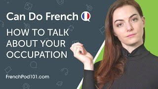 How to Talk About Your Occupation in French - Can Do #3