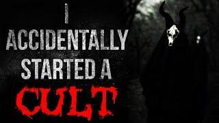 """I Accidentally Started a Cult"" Creepypasta"
